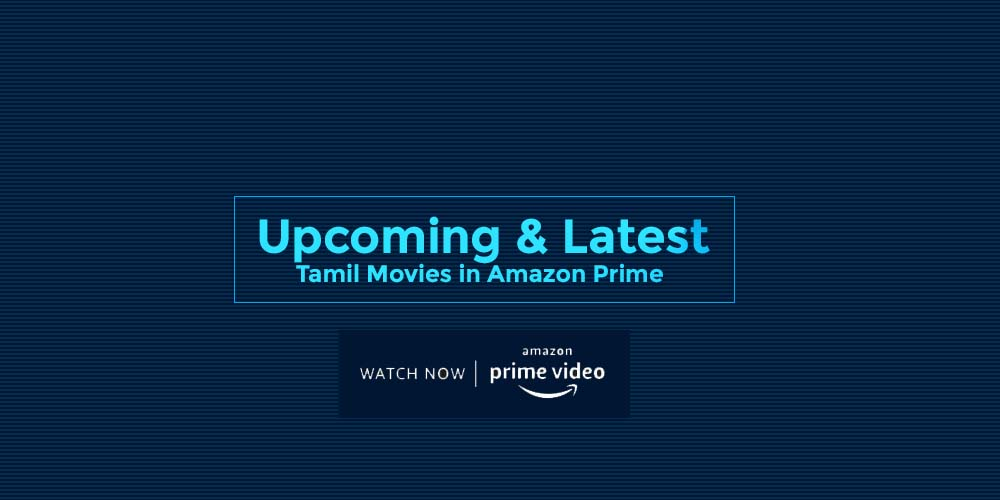 Upcoming & Latest Tamil Movies in Amazon Prime